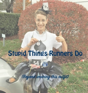 Stupid Things Runners Do