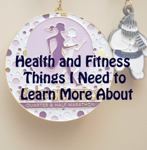 Things I Need to Learn More About in Health and Fitness