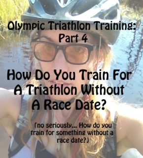 Olympic Triathlon Training: Starting With No Race to Train for, Part4
