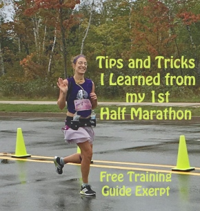 Tips and Tricks I learned Training for my First Half  Marathon: Free Training guide Excerpt