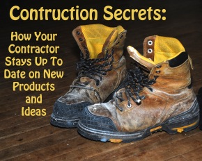Construction Secrets: How Your Contractor Stays Up to Date on New Products and Ideas