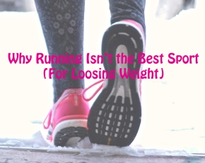 Why Running Isn't a Good Sport (For Loosing Weight)
