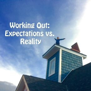 Working Out: Expectations vs.Reality