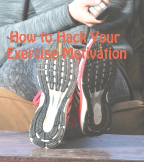 How to Hack Your ExerciseMotivation