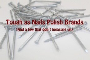 Tough as Nails (Literally) Nail Polishes and Those that Don't MeasureUp