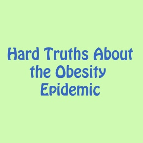 Hard Truths About the Obesity Epidemic