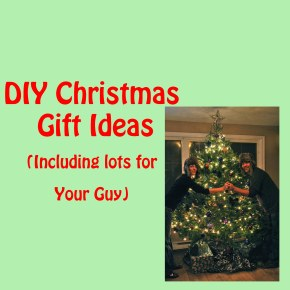 Diy Gifts, Including For YourGuy!
